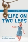 Life on Two Legs: thoughts on our precarious bipedalism Cover Image