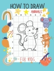 How To Draw Animals For Kids: Activity Book for Kids to Learn to Draw Cover Image