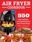 Air Fryer Cookbook: 550 Easy & Delicious Air Fryer Recipes for Smart and Busy People Cover Image
