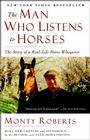The Man Who Listens to Horses: The Story of a Real-Life Horse Whisperer Cover Image