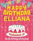 Happy Birthday Elliana - The Big Birthday Activity Book: Personalized Children's Activity Book Cover Image