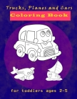 Trucks, Planes and Cars Coloring Book for toddlers ages 2-5: Cars Activity Book for Kids Ages 2-4, Creative coloring book Gift For Kids Ages 1-3, 2-4, Cover Image