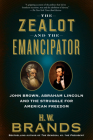 The Zealot and the Emancipator: John Brown, Abraham Lincoln and the Struggle for American Freedom Cover Image