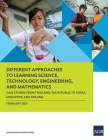 Different Approaches to Learning Science, Technology, Engineering, and Mathematics: Case Studies from Thailand, the Republic of Korea, Singapore, and Cover Image