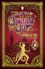 The Contrary Tale of the Butterfly Girl: From the Peculiar Adventures of John Lovehart, Esq., Volume 2 (Notebooks of John Loveheart, E #2) Cover Image