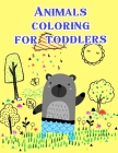 Animals coloring for toddlers: coloring Pages for Children ages 2-5 from funny and variety amazing image. Cover Image
