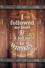 I followed my heart and it led me to whiskey: Tasting notebook. A gift for whiskey / whisky lovers. Cover Image