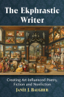 The Ekphrastic Writer: Creating Art-Influenced Poetry, Fiction and Nonfiction Cover Image