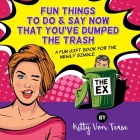 Fun Things To Do & SAy Now You'Ve Dumped The Trash: A Fun Gift Book For The Newly Single Cover Image