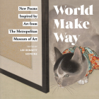 World Make Way: New Poems Inspired by Art from The Metropolitan Museum Cover Image