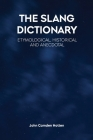 The Slang Dictionary: Etymological, Historical and Anecdotal Cover Image