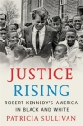 Justice Rising: Robert Kennedy's America in Black and White Cover Image
