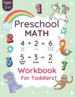 Preschool Math Workbook For Toddlers Ages 2-4: Preschool Beginner Math For 2, 3 And 4 Year Old's Kids With Tracing Numbers, Coloring, Matching Activit Cover Image