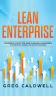 Lean Enterprise: The Essential Step-by-Step Guide to Building a Lean Business with Six Sigma, Kanban, and 5S Methodologies (Lean Guides Cover Image