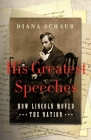 His Greatest Speeches: How Lincoln Moved the Nation Cover Image