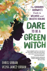 Dare to Be a Green Witch: The Grounded Goodwife's Guide to Wellness & Holistic Healing Cover Image