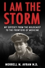 I Am the Storm: My Odyssey from the Holocaust to the Frontiers of Medicine Cover Image