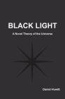 Black Light: A Novel Theory of the Universe Cover Image