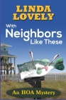 With Neighbors Like These: An HOA Mystery Cover Image