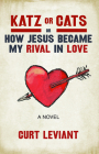 Katz or Cats: Or, How Jesus Became My Rival in Love Cover Image