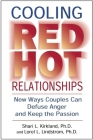 Cooling Red Hot Relationships: New Ways Couples Can Defuse Anger and Keep the Passion Cover Image