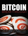 Bitcoin Breakthrough - The Beginners Guide to Bitcoin Profits In Tough Economic Times Cover Image
