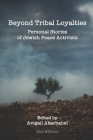 Beyond Tribal Loyalties: Personal Stories of Jewish Peace Activists - 2nd Edition Cover Image