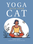Yoga With Your Cat: Purr-fect Poses for You and Your Feline Friend Cover Image