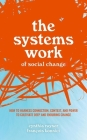 The Systems Work of Social Change: How to Harness Connection, Context, and Power to Cultivate Deep and Enduring Change Cover Image