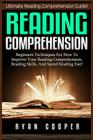 Reading Comprehension: Beginners Techniques For How To Improve Your Reading Comprehension, Reading Skills, And Speed Reading Fast! Cover Image