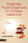 Essential Pulse Diagnosis in Chinese Medicine: Mai Jing A-B-C Method Cover Image