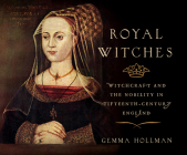 Royal Witches: Witchcraft and the Nobility in Fifteenth-Century England Cover Image