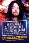 Sex, Drugs and Asperger's Syndrome (ASD): A User Guide to Adulthood Cover Image