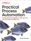 Practical Process Automation: Orchestration and Integration in Microservices and Cloud Native Architectures Cover Image