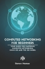 Computer Networking for Beginners: Your Guide for Mastering Computer Networking, Cisco IOS and the OSI Model Cover Image