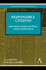 Responsible Citizens: Individuals, Health and Policy Under Neoliberalism (Key Issues in Modern Sociology) Cover Image