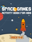 Space games activity book for kids ages 4-8: space coloring book and craftibook for kids - funny games and educational games with rockets and planets Cover Image