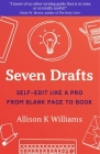 Seven Drafts: Self-Edit Like a Pro from Blank Page to Book Cover Image