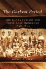 The Darkest Period, Volume 273: The Kanza Indians and Their Last Homeland, 1846-1873 (Civilization of the American Indian #273) Cover Image