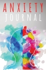 Anxiety Journal: Amazing Anxiety Journal & Anti Anxiety Notebook For Men And Women. Ideal Anxiety Journal For Adults And Perfect Anxiet Cover Image