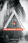 The Factory Girls: A Kaleidoscopic Account of the Triangle Shirtwaist Factory Fire Cover Image