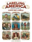 Labeling America: Popular Culture on Cigar Box Labels: The Story of George Schlegel Lithographers, 1849-1971 Cover Image