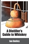 A Distiller's Guide to Whiskey Cover Image