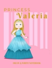 Princess Valeria Draw & Write Notebook: With Picture Space and Dashed Mid-line for Early Learner Girls Cover Image