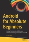 Android for Absolute Beginners: Getting Started with Mobile Apps Development Using the Android Java SDK Cover Image
