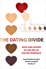 The Dating Divide: Race and Desire in the Era of Online Romance Cover Image