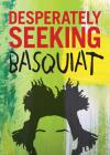 Desperately Seeking Basquiat Cover Image