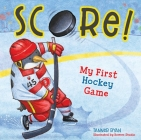 Score! My First Hockey Game (My First Sports Books) Cover Image