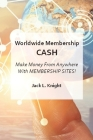 Worldwide Membership Cash: Make Money From Anywhere With Membership Sites Cover Image