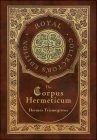 The Corpus Hermeticum (Royal Collector's Edition) (Case Laminate Hardcover with Jacket) Cover Image